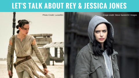 Let's Talk About Rey & Jessica Jones