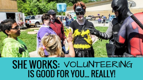 She Works: Volunteering is Good for you….Really!