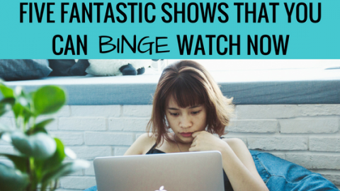 Five Fantastic Shows That You Can Binge Watch Now