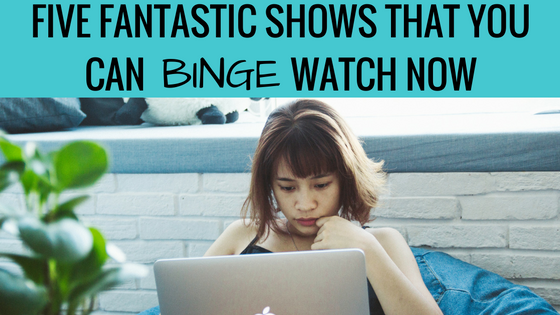 five fantastic shows to binge watch