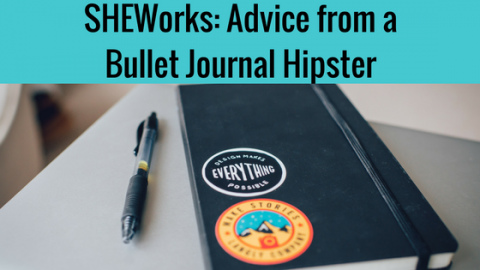 SHEWorks: Advice from a Bullet Journal Hipster