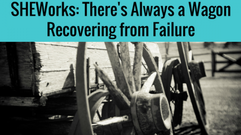 SHEWorks: There's Always a Wagon – Recovering from Failure