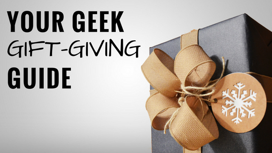Geek Gift-Giving Guide 2016