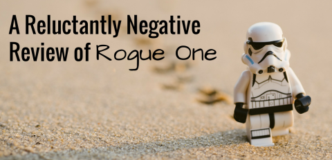 A Reluctantly Negative Review of Rogue One