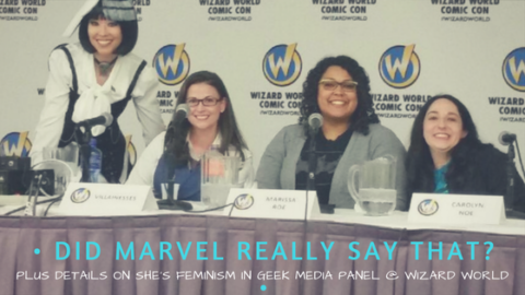 Did Marvel Really Say That? And The Feminism in Geek Media Panel @ Wizard World STL