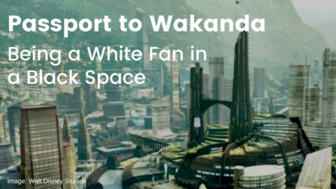 Passport to Wakanda: Being a White Fan in a Black Space